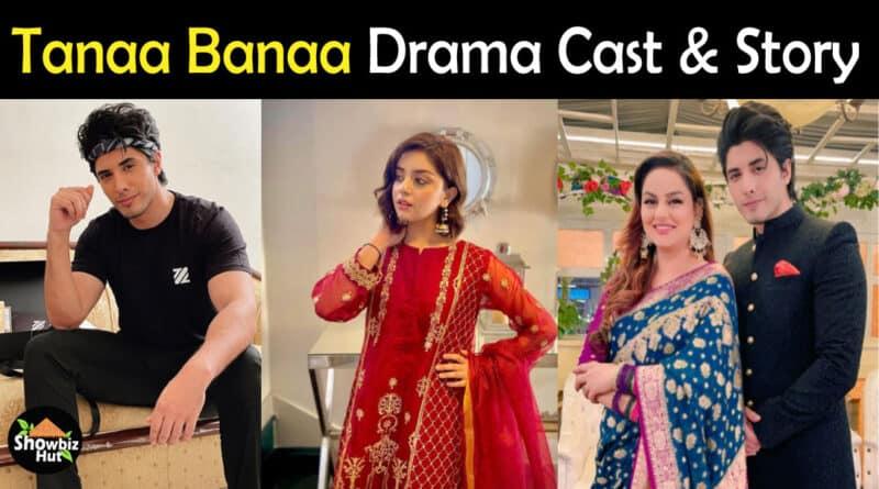 Tanaa Banaa Drama Cast