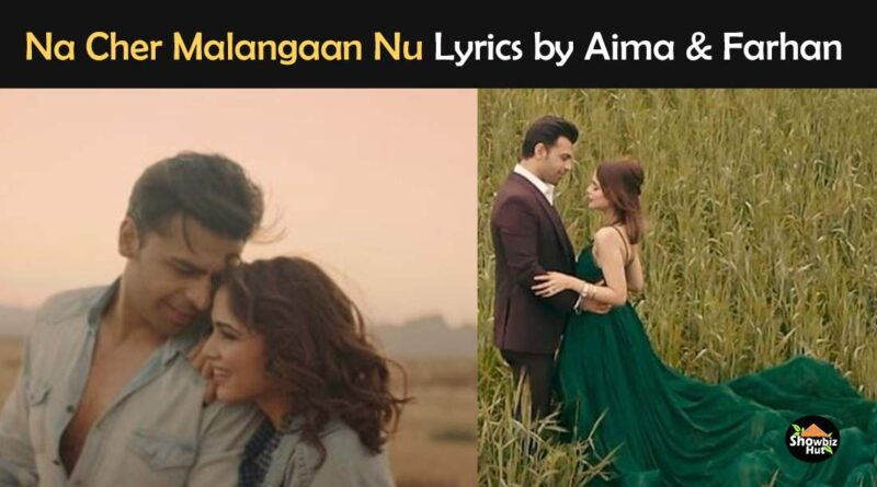 na cher malangaan nu by lyrics farhan saeed and aima baig